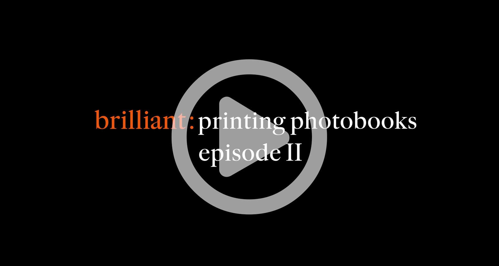 brilliant : printing photobooks episode II